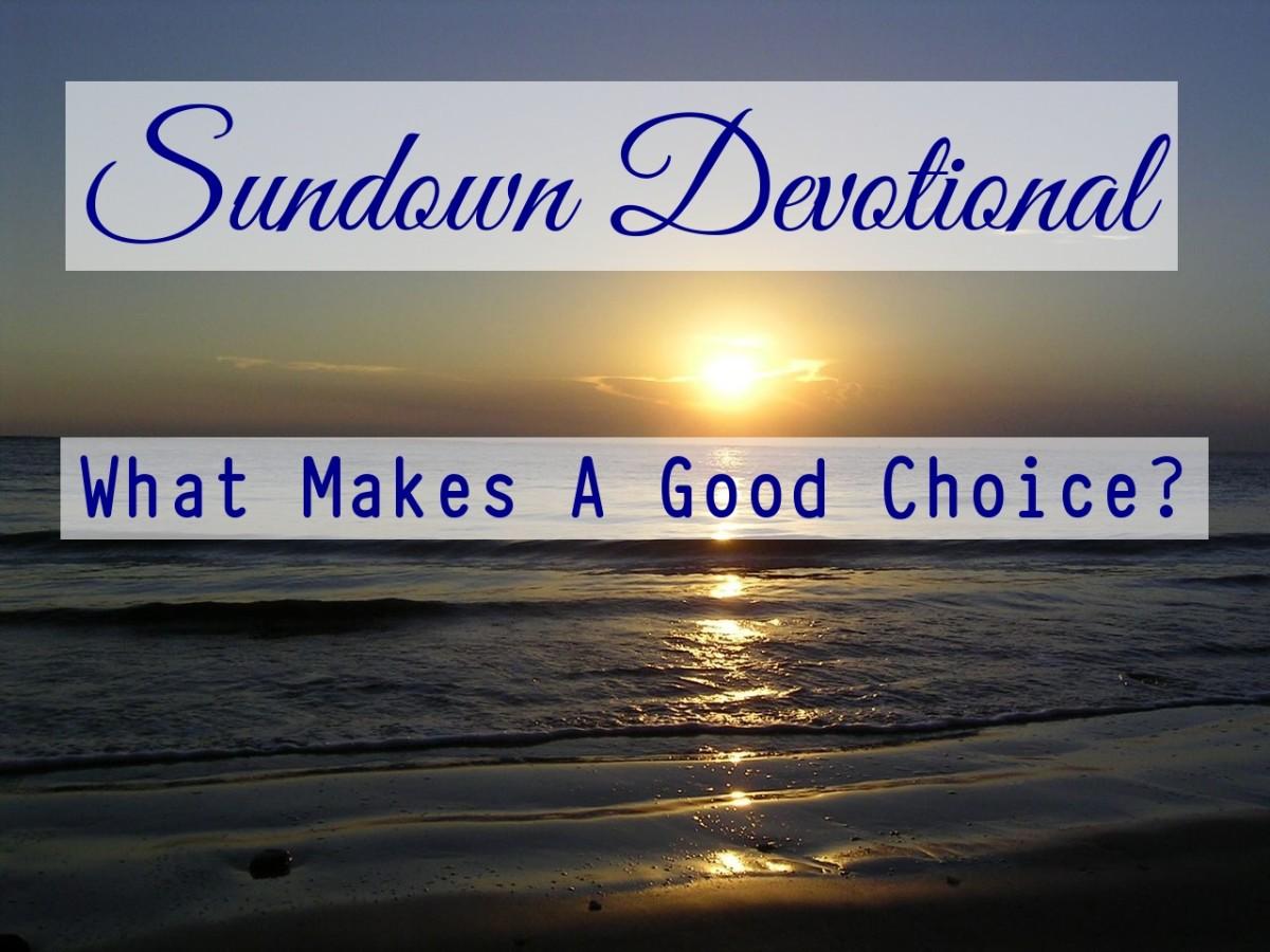Sundown Devotional: What Makes a Good Choice?