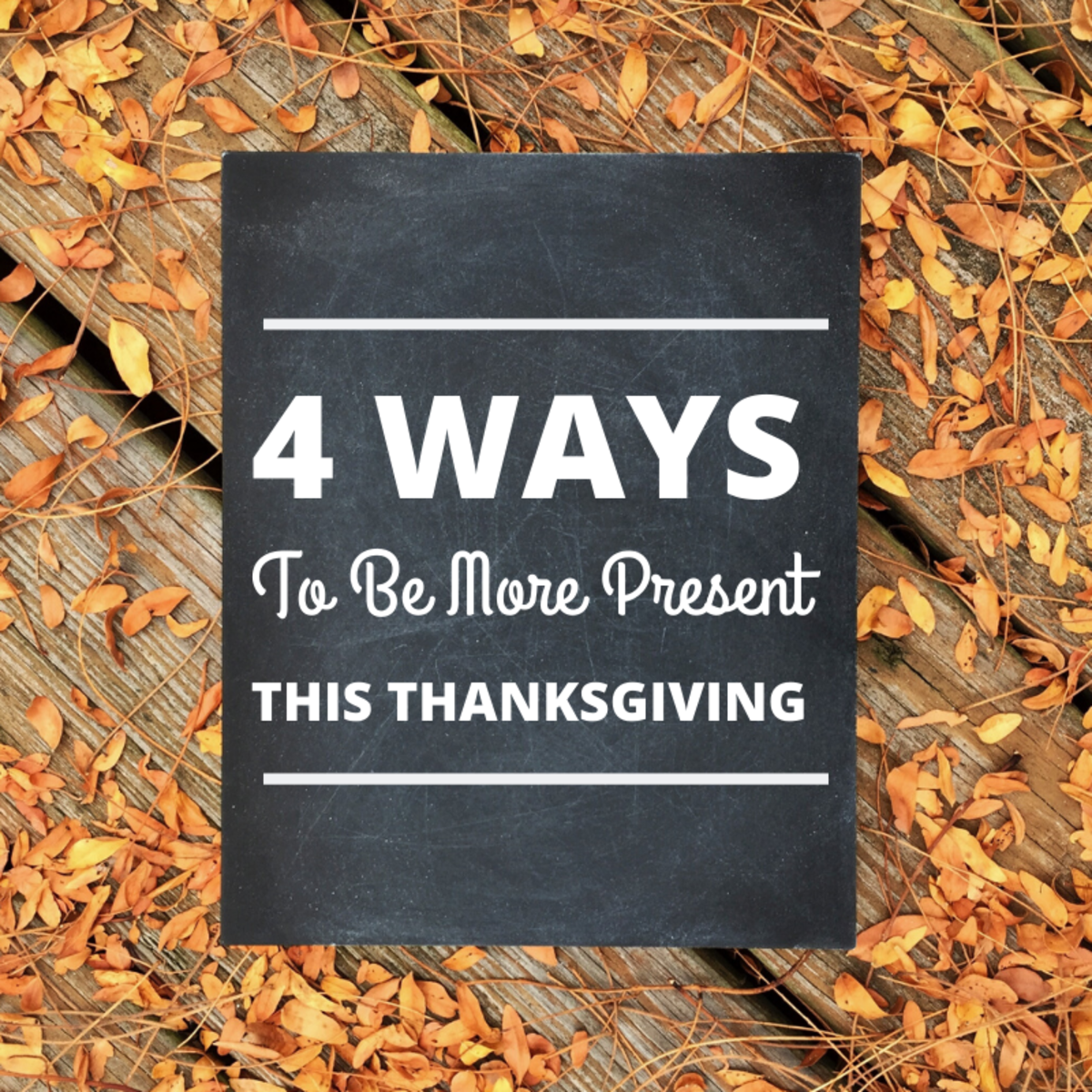 Four Ways to Be More Present This Thanksgiving