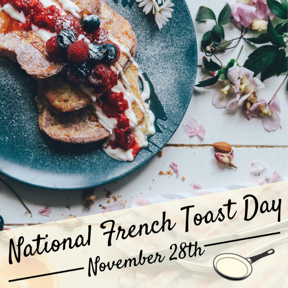 November 28th is National French Toast Day. How will you celebrate?