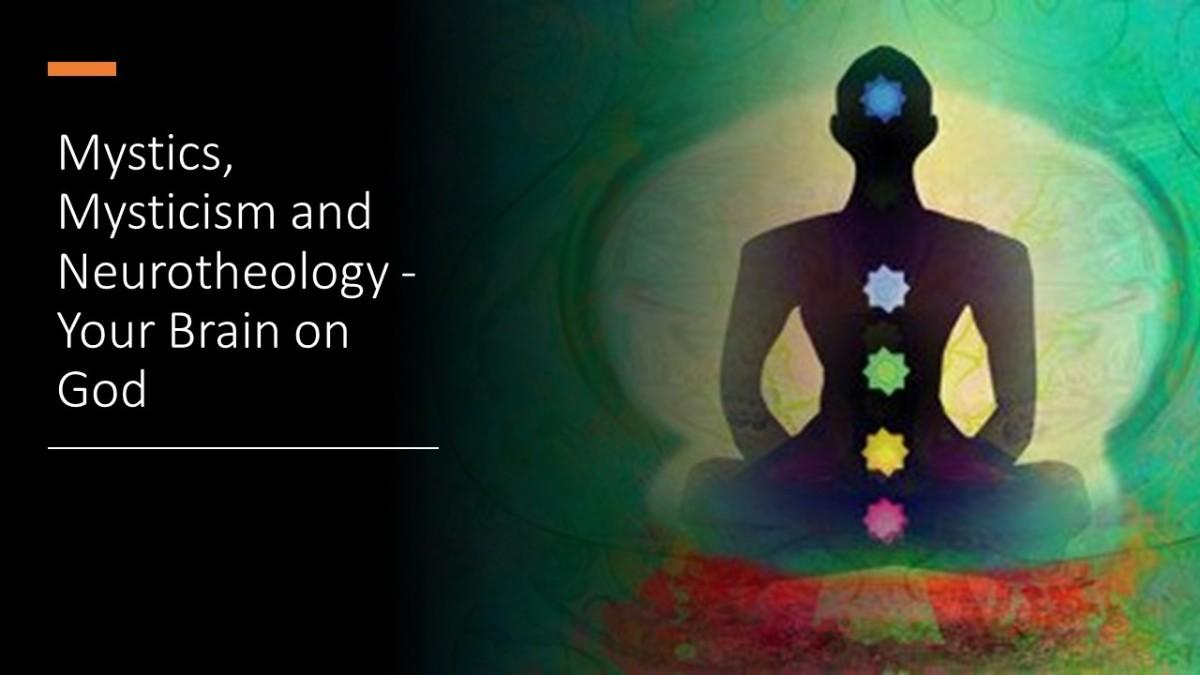 Mystics, Mysticism and Neurotheology: Your Brain on God