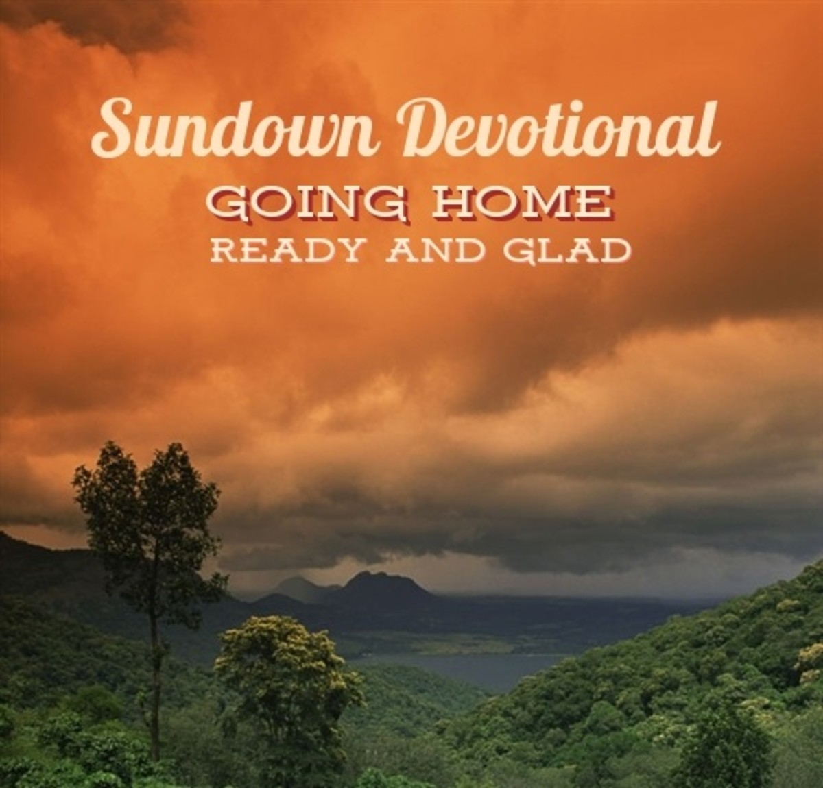 Sundown Devotional: Going Home Ready and Glad