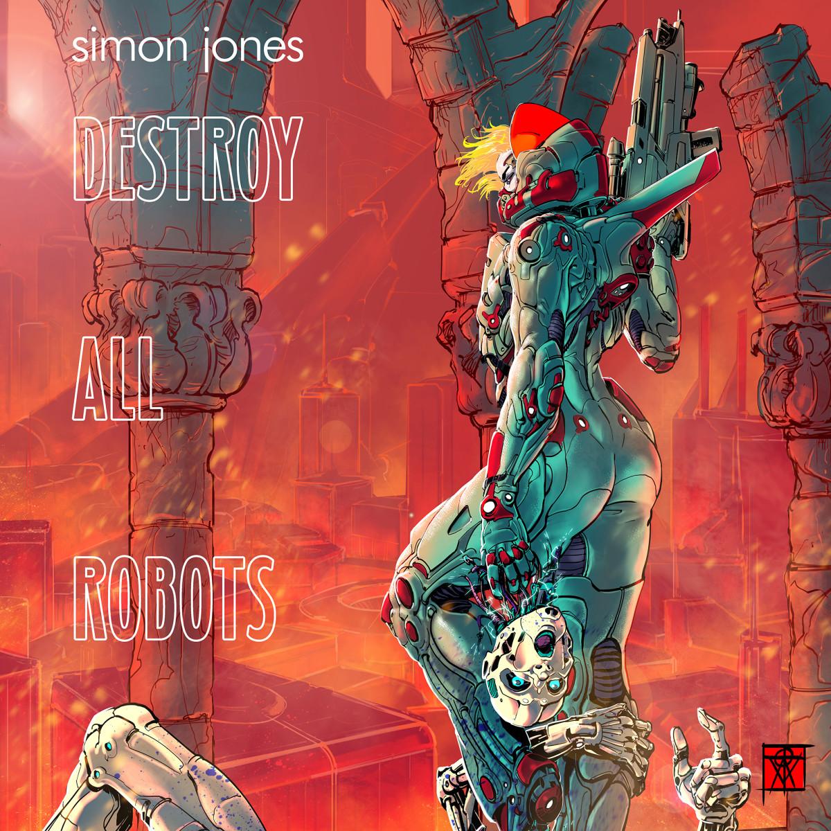 "Synth Album Review: ""Destroy All Robots"" by Simon Jones"