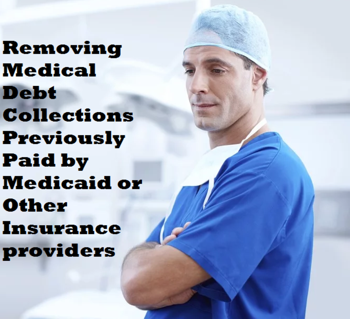 Removing Medical Debt Collections Previously Paid by Medicaid or Other Insurance Providers