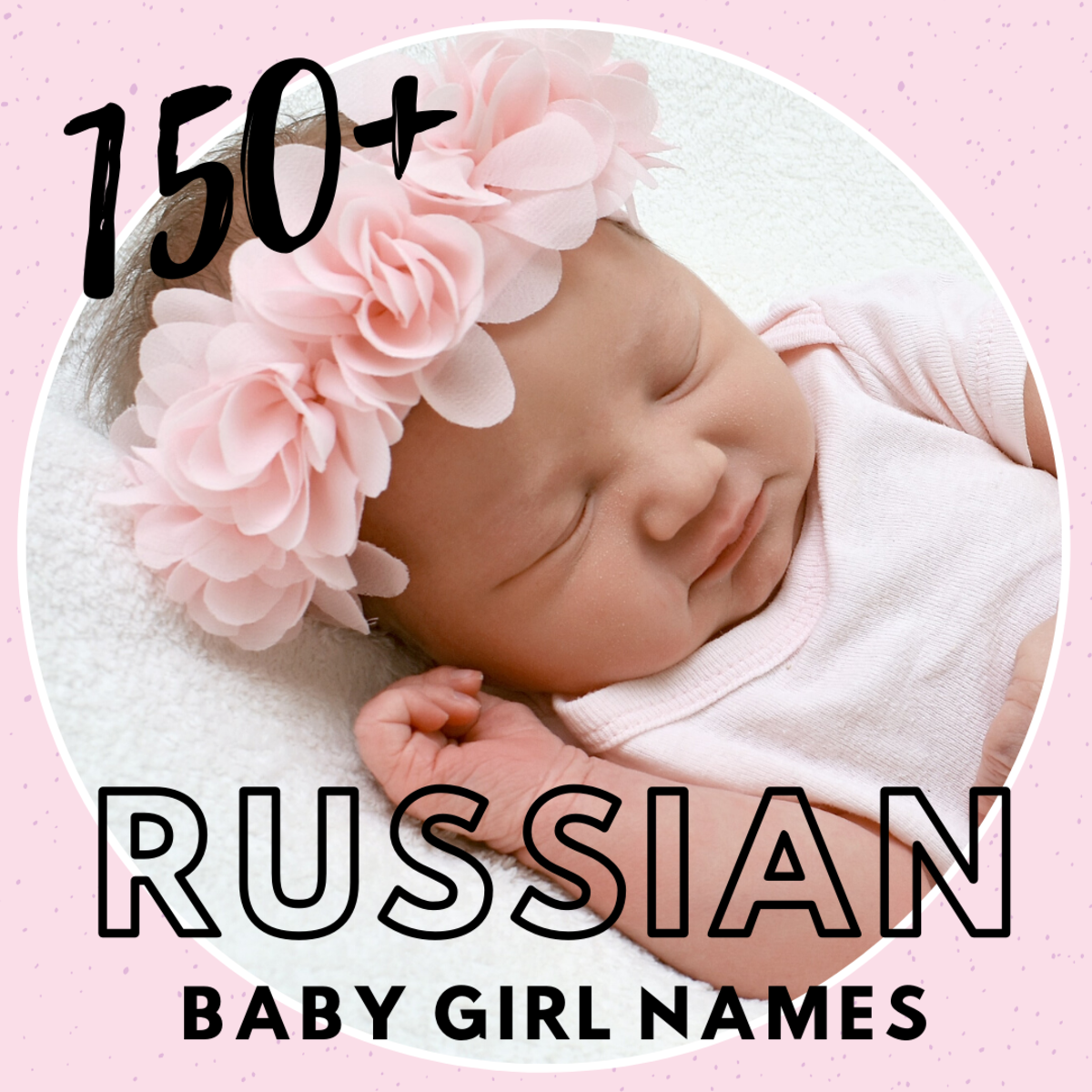 150+ Russian Baby Names for Girls With Meaning