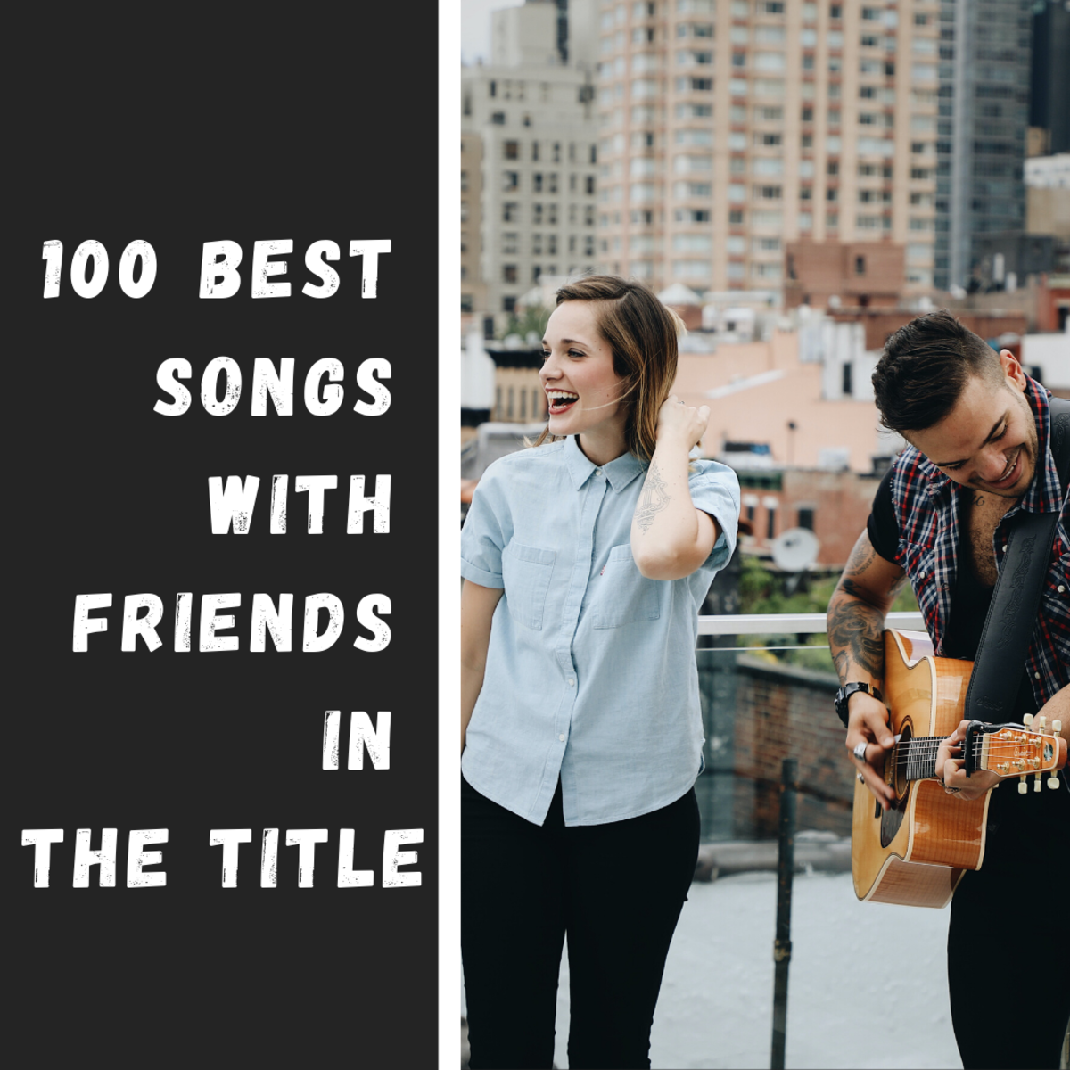 These songs are perfect to listen to when you're hanging out with your best friends.