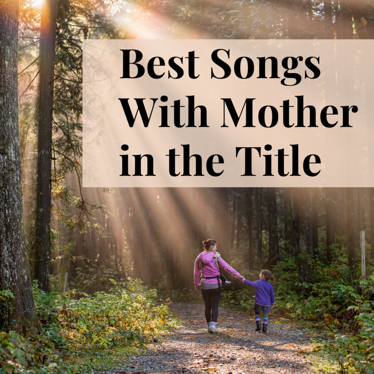 There are literally thousands of songs about mothers and motherhood out there. Read on to see which are the best.