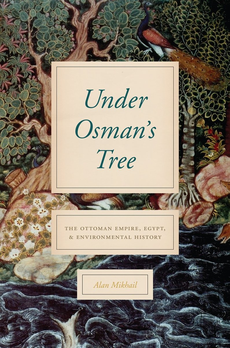 Under Osman's Tree: The Ottoman Empire Egypt and Environmental History Review