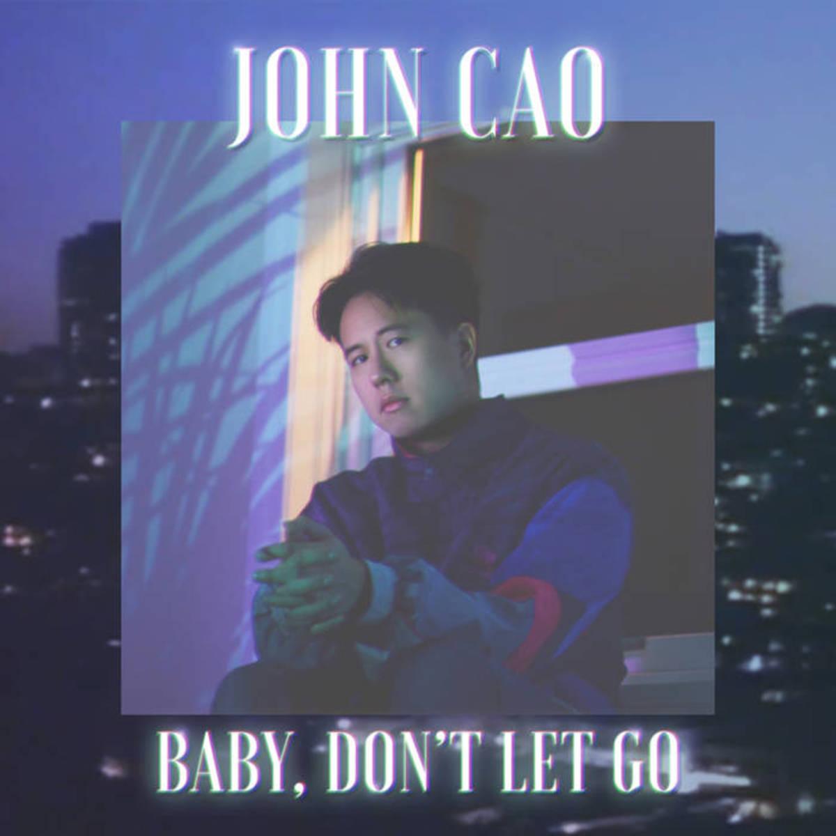 "Artwork for John Cao's new single, ""Baby, Don't Let Go"""