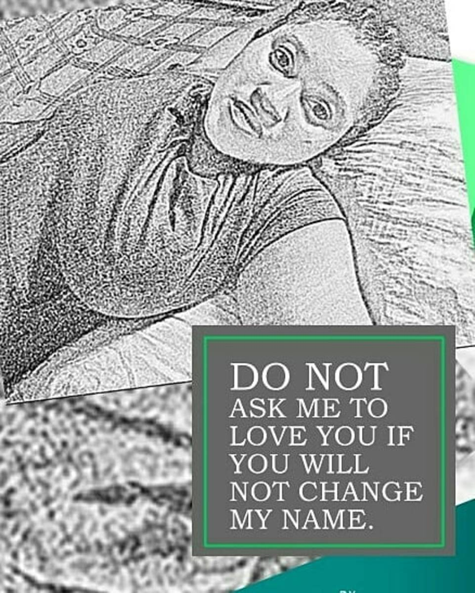 Do Not Ask Me to Love You If You Will Not Change My Name. 7-9