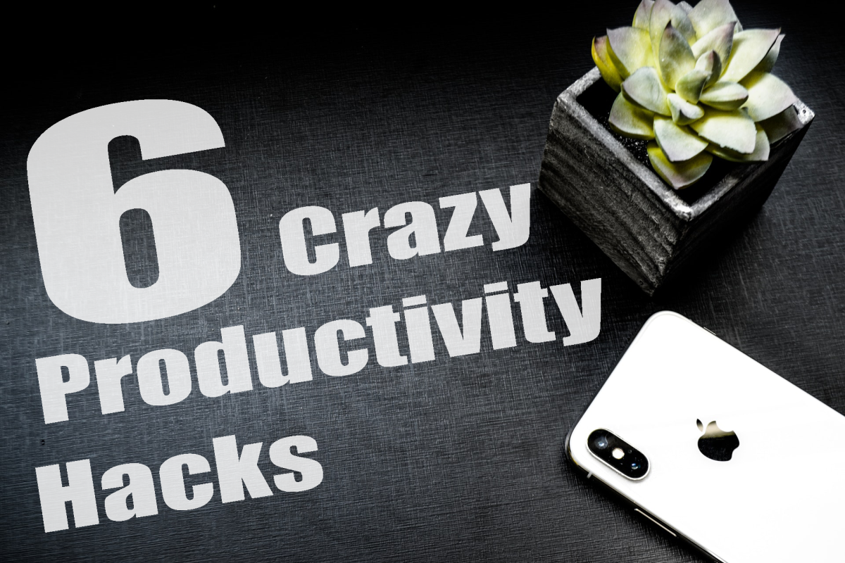 Six Productivity Hacks That Will Make People Think You Are Crazy