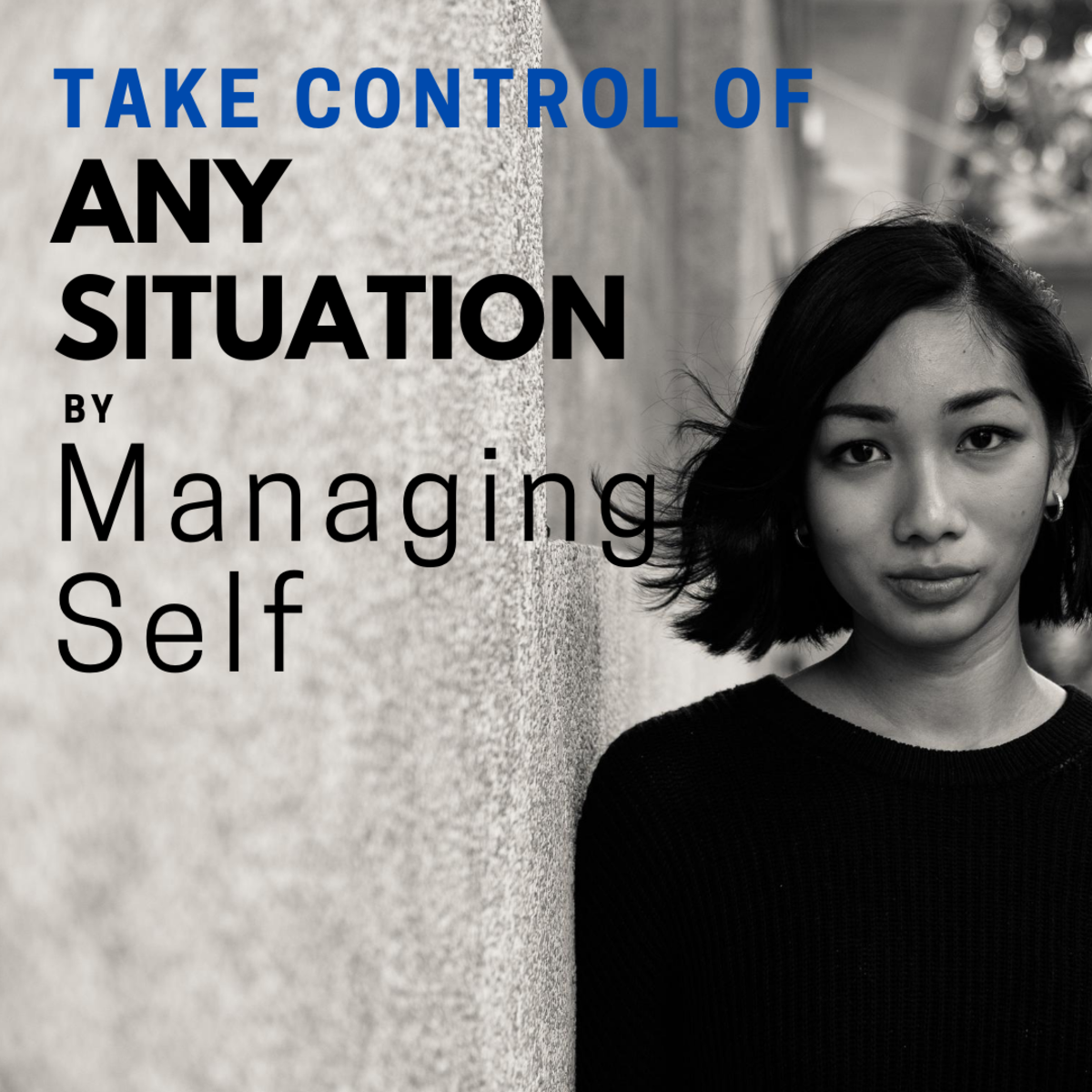 Taking Control of Any Situation by Controlling the Self