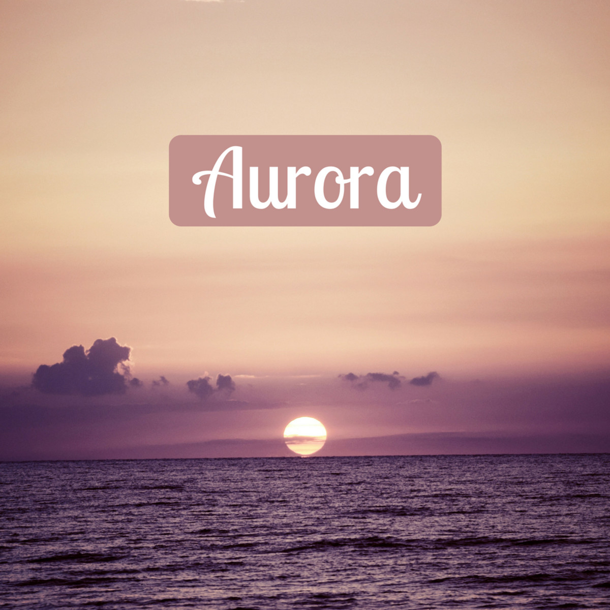 "Aurora, one of the most popular girls names in 2018, means ""dawn."""