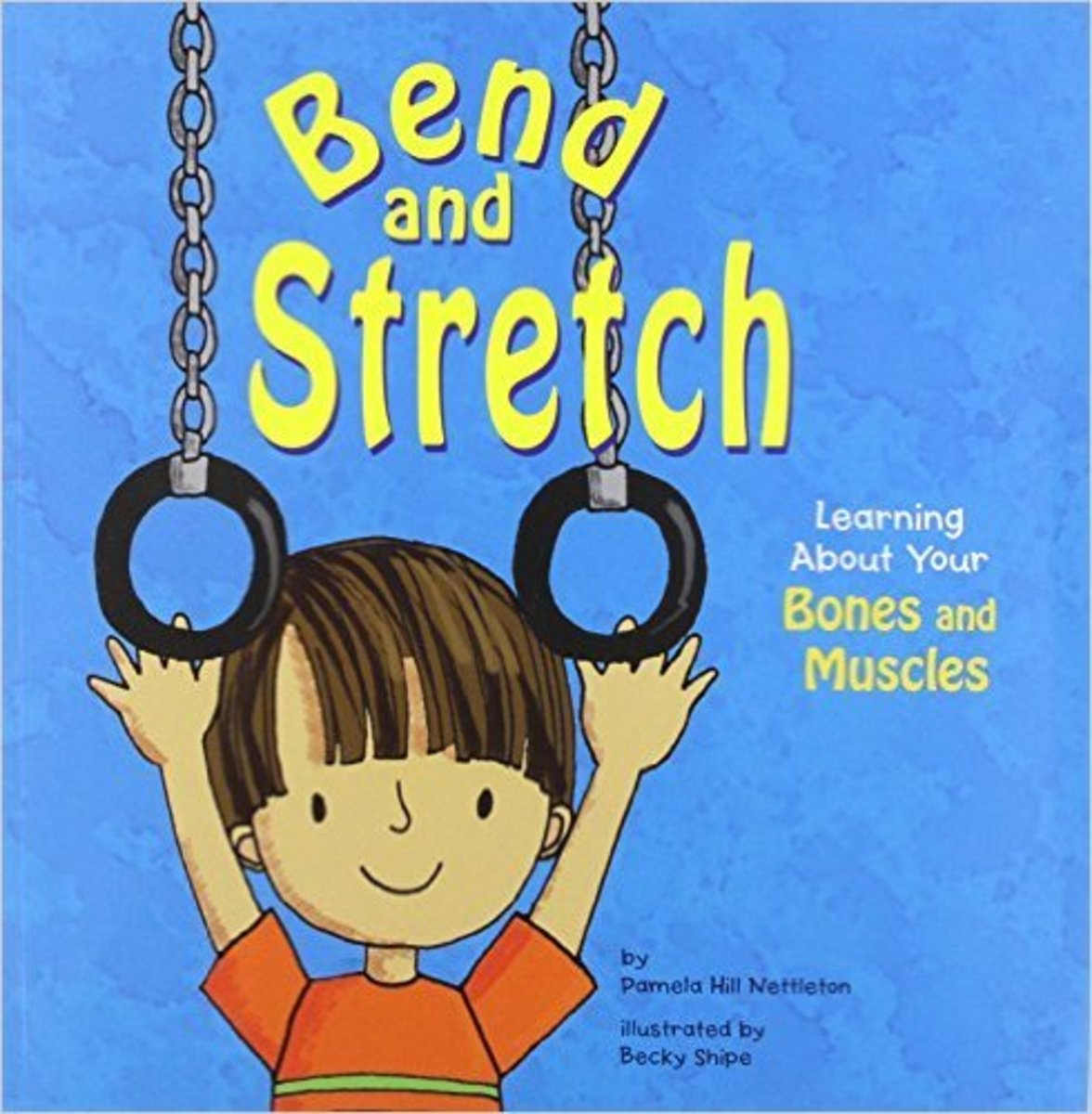 Bend and Stretch: Learning About Your Bones and Muscles (The Amazing Body) by Pamela Hill Nettleton