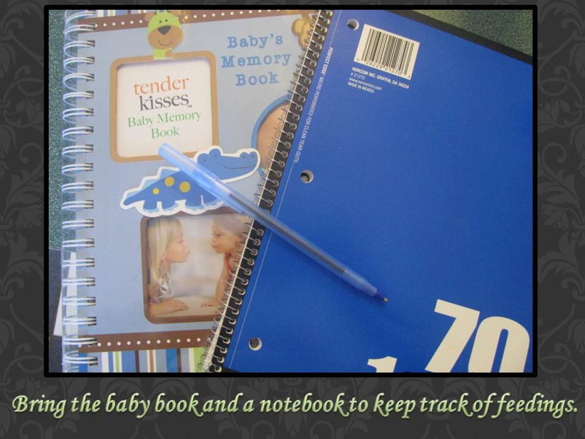Bring the baby memory book to record all of baby's stats. A notebook and pen is handy for recording feedings, diapers changes, or other lists.