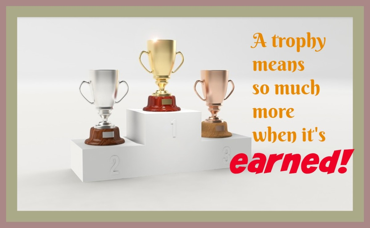 A trophy is a symbol of hard work and achievement. When we give them to kids who haven't earned them, we're giving the message that effort doesn't matter.