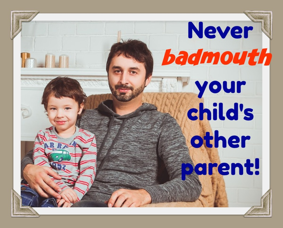 No matter how angry you are, do not badmouth your child's other parent. You are hurting your kid and the damage is hard to repair.