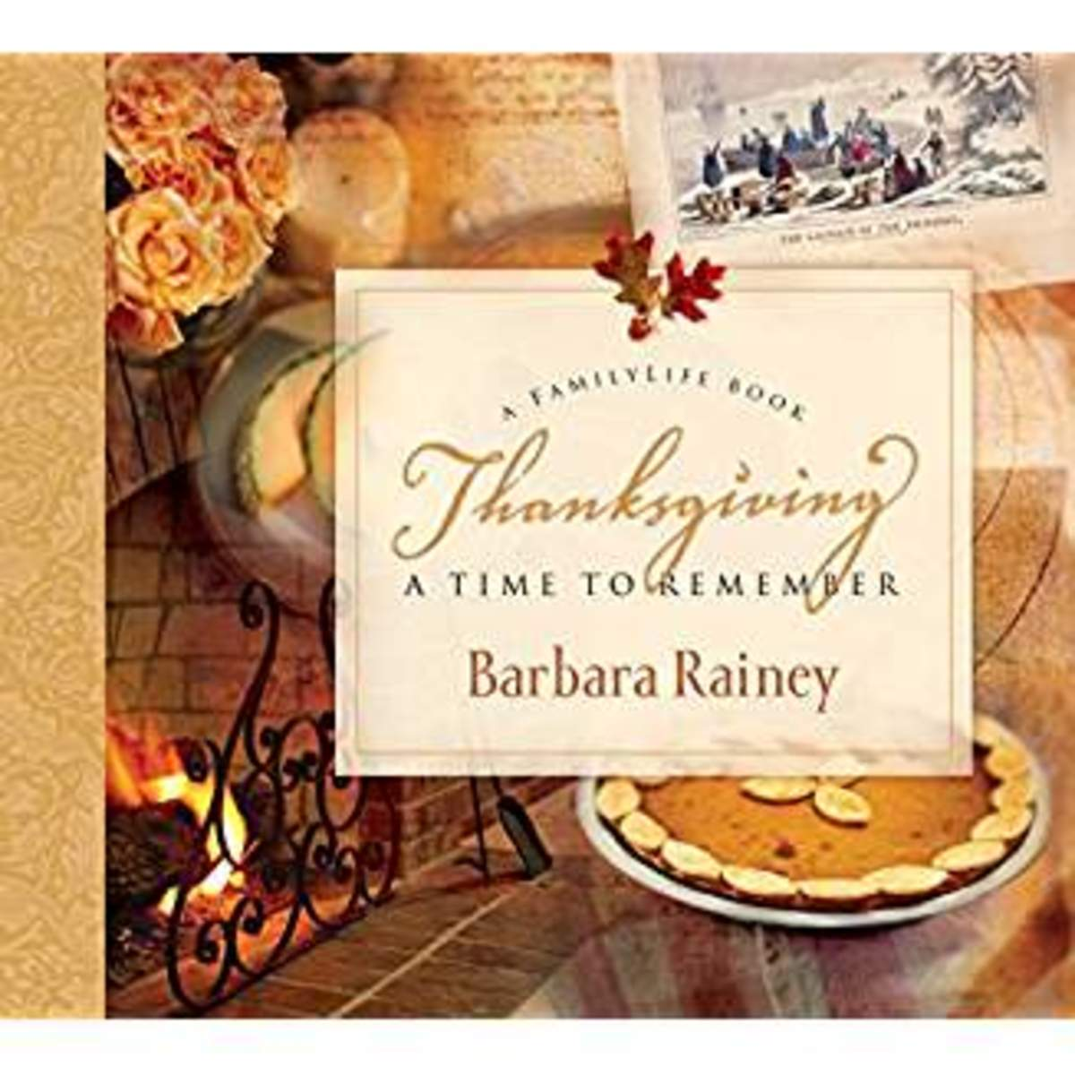 Thanksgiving: A Time to Remember by Barbara Rainey