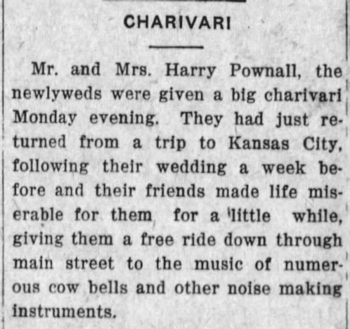 One clipping about my ancestor mentioned a charivari. That piqued my curiosity. Seaching on that word, I found a number of articles that clarified what this old-fashioned wedding activity was.