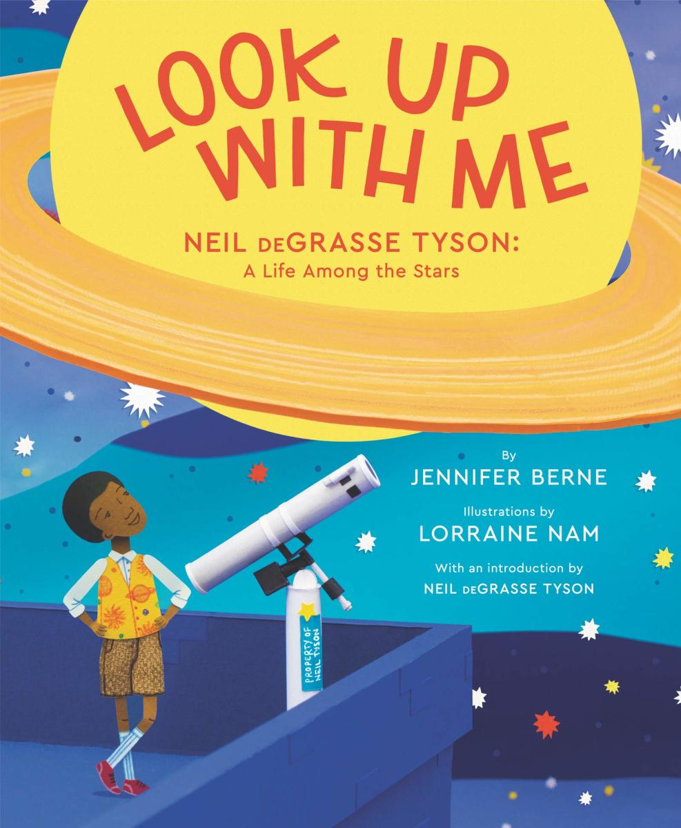 Look Up with Me: Neil DeGrasse Tyson: a Life Among the Stars by Jennifer Berne