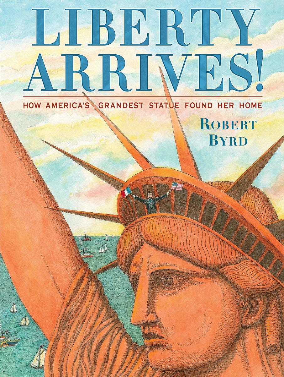 Liberty Arrives! By Robert Byrd