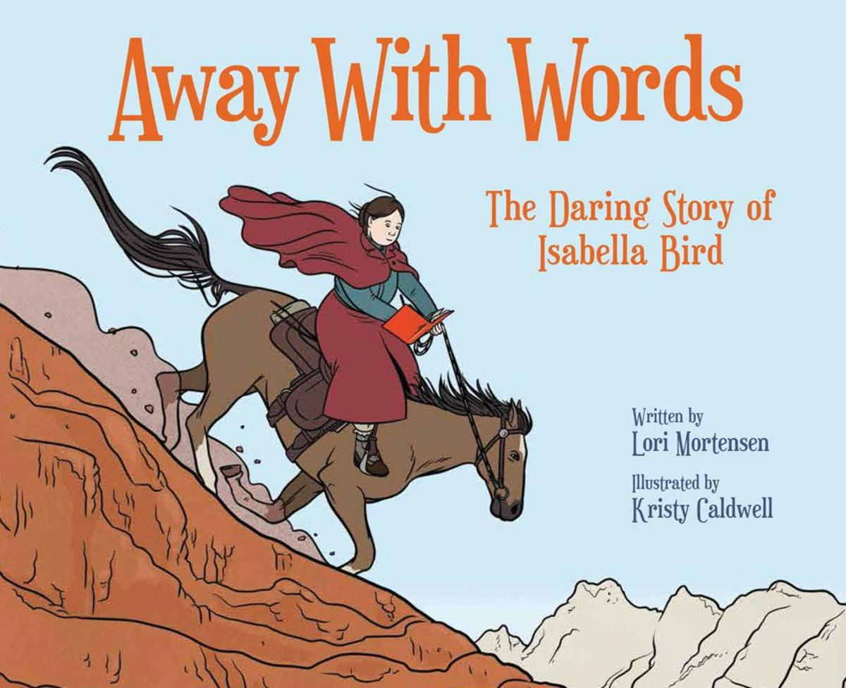 Away With Words: The Daring Story of Isabella Bird by Lori Mortensen