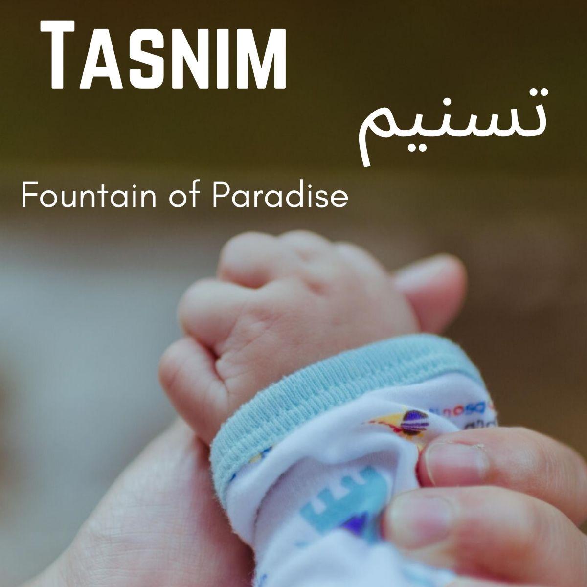 Tasnim is a popular Arabic girl's name.