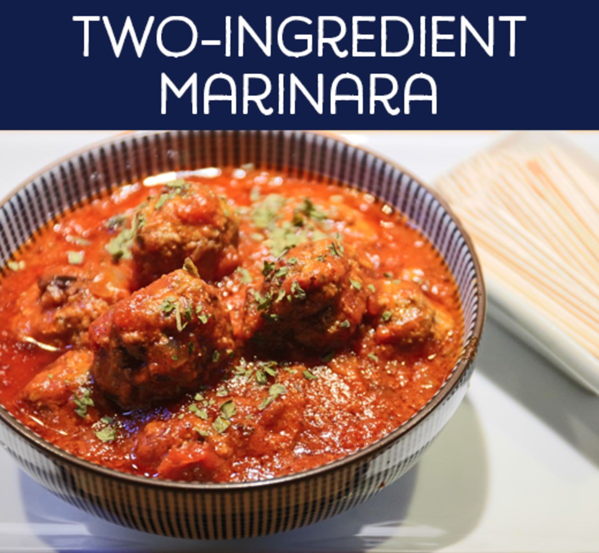 Two-Ingredient Marinara with meatballs.