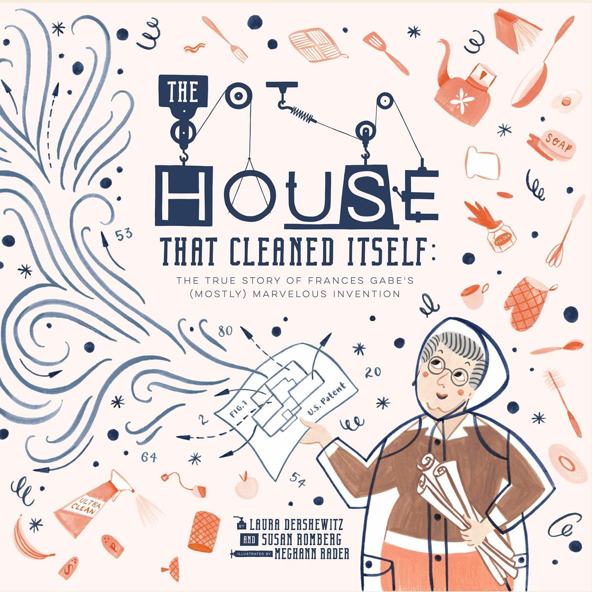 The House That Cleaned Itself: The True Story of Frances Gabe's (Mostly) Marvelous Invention by Laura Dershewitz and Susan Romberg