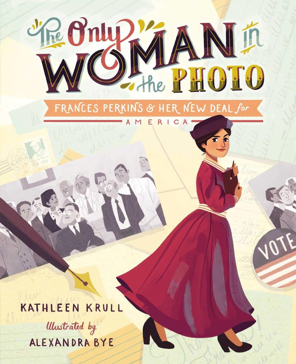 The Only Woman in the Photo: Frances Perkins and Her New Deal for America by Kathleen Krull