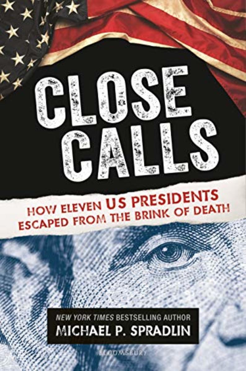 Close Calls: How Eleven US Presidents Escaped from the Brink of Death by Michael P Spradlin