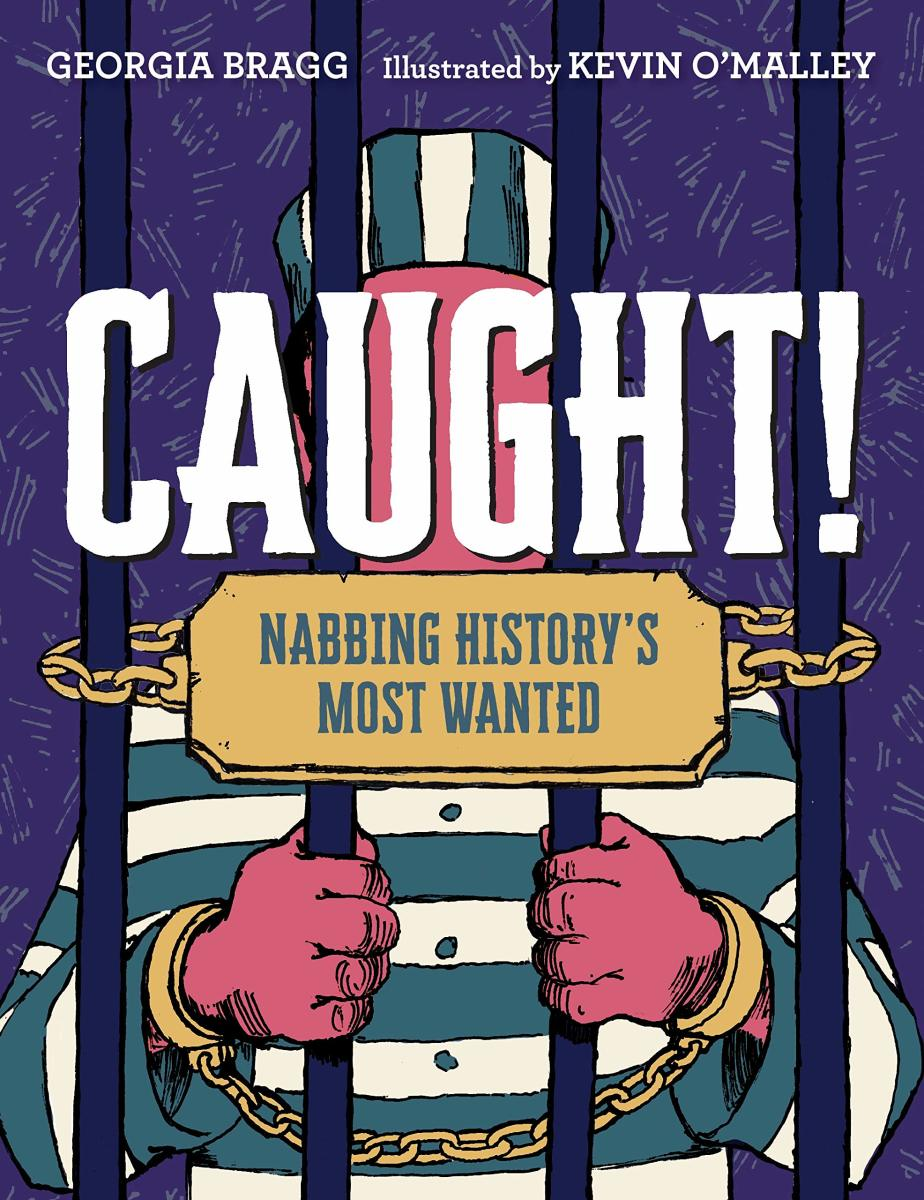 Caught! Nabbing History's Most Wanted by Georgia A. Bragg