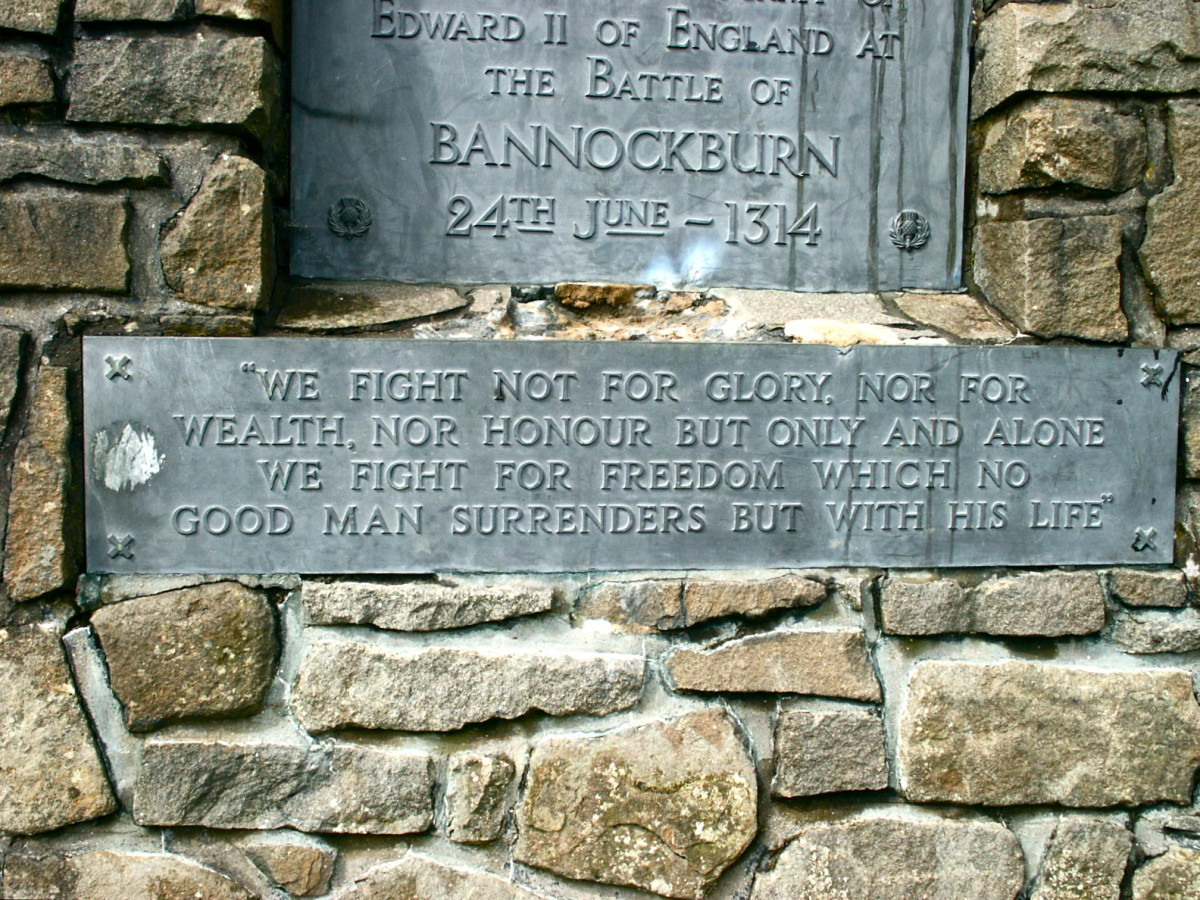 "Bannockburn: ""We fight not for glory, nor for wealth, nor honour but only and alone we fight for freedom which no good man surrenders but with his life."""