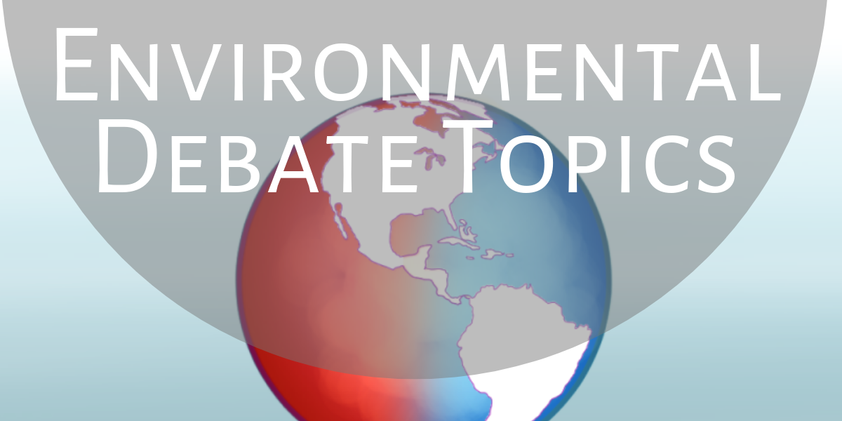 Environmental debate topics can be research-heavy, but are a good choice if you're passionate about our planet.