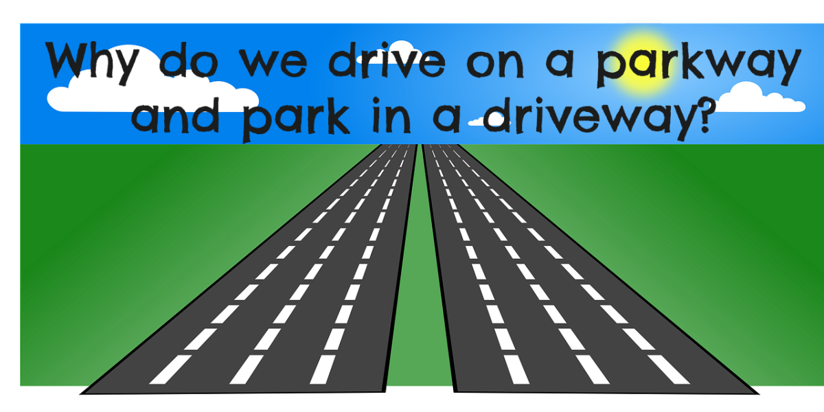 Why do we drive on a parkway and park in a driveway? An example of a paraprosdokian.
