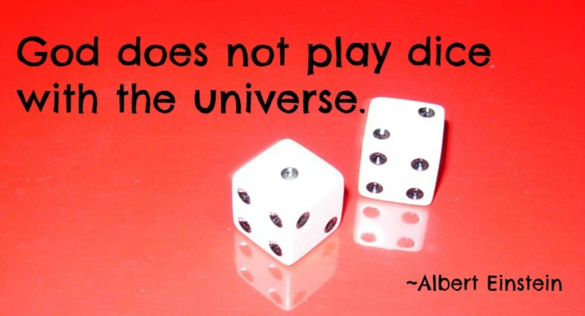 "Einstein famously said ""God does not play dice with the universe."""