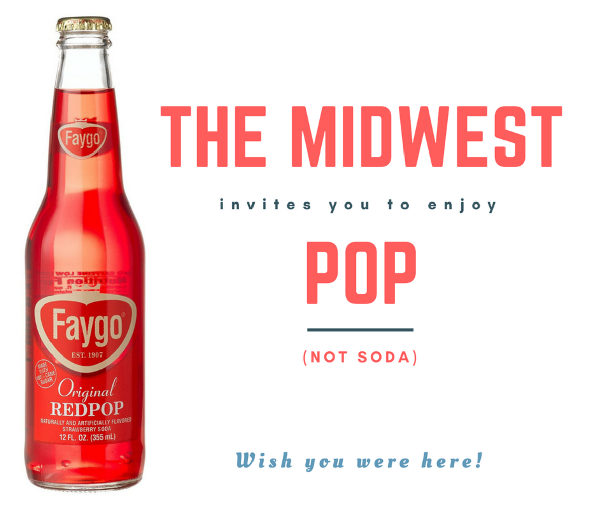 The Midwest invites you to enjoy pop, not soda!