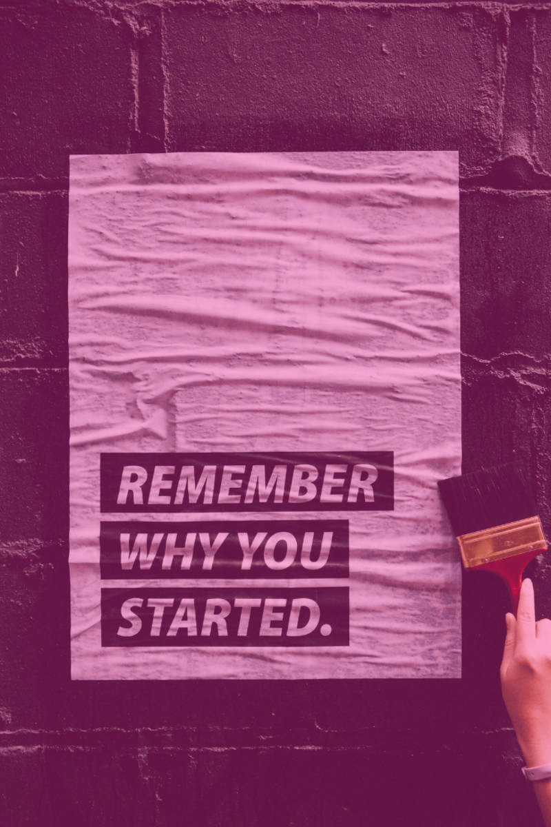 A motivational poster saying: remember why you started.