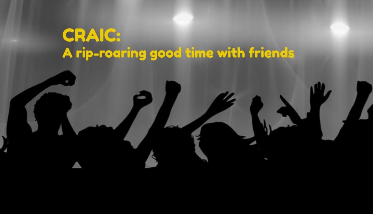 A craic is my idea of a TGIF party.