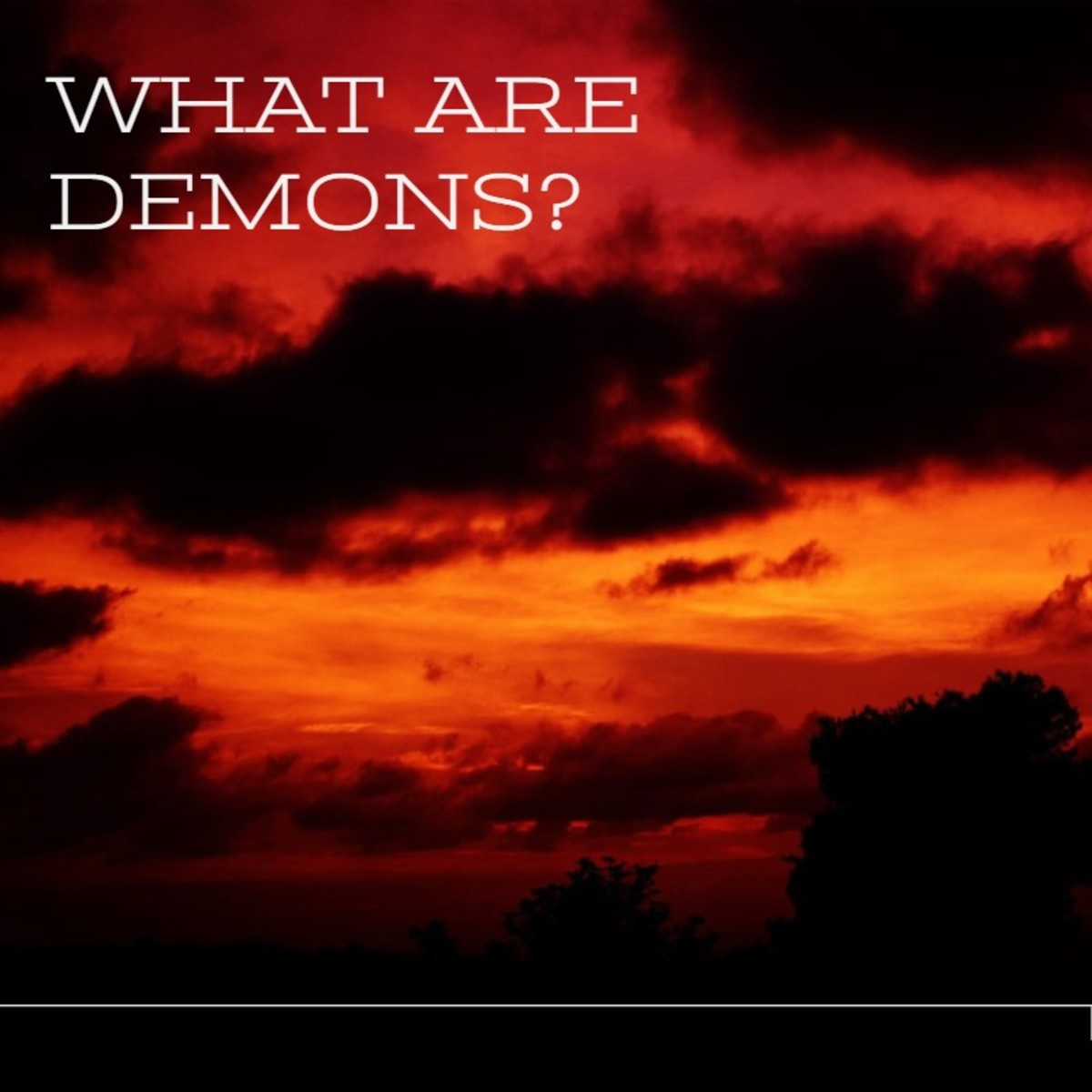 What Are Demons?  Where Do They Come From?