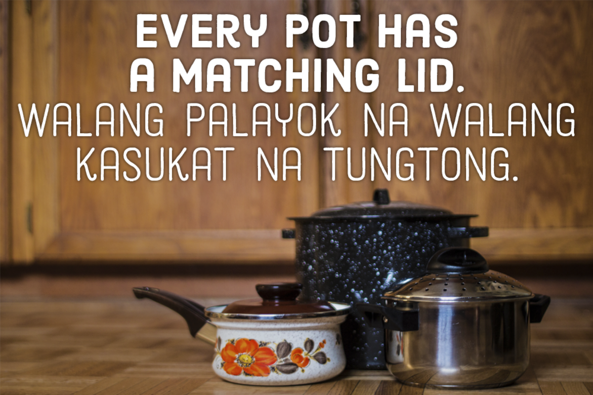 Every pot has a matching lid. —Filipino proverb