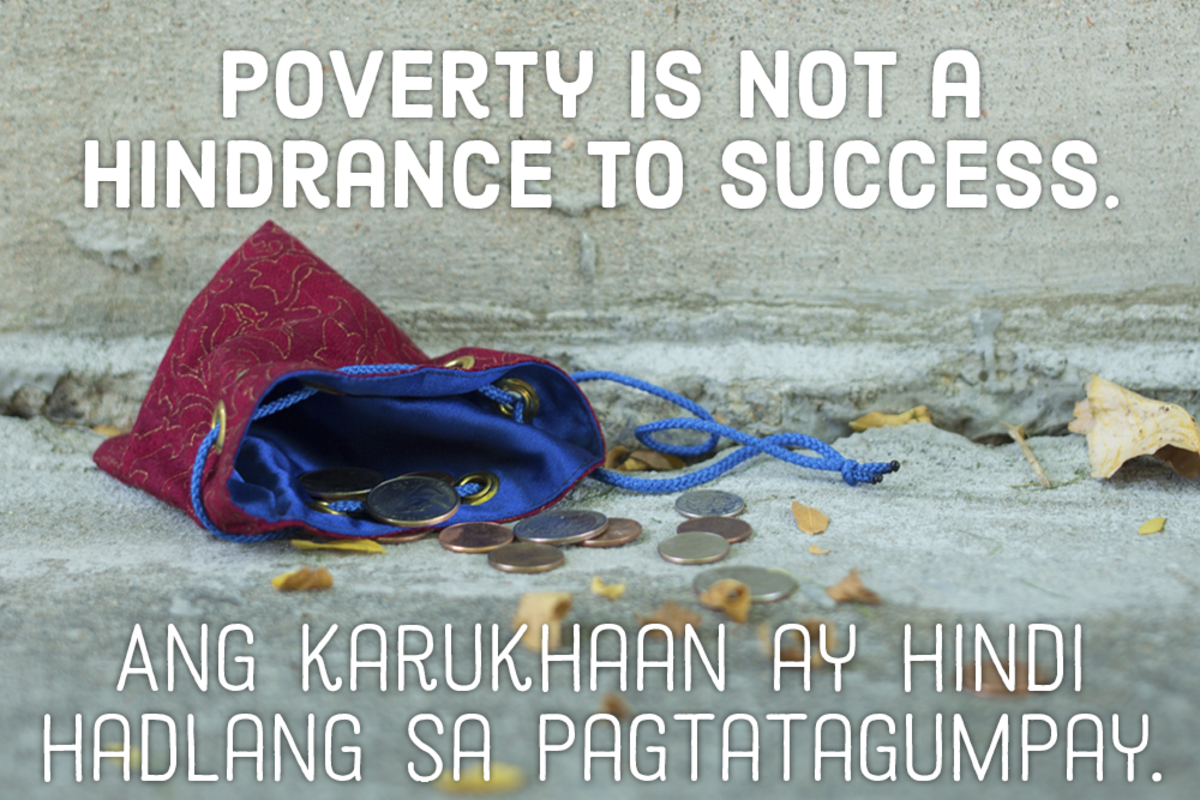 Poverty is not a hindrance to success. —Filipino proverb