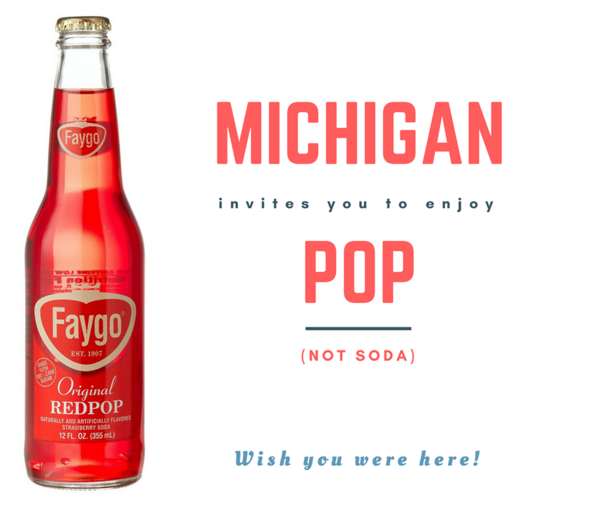 In Michigan, we drink pop, not soda!