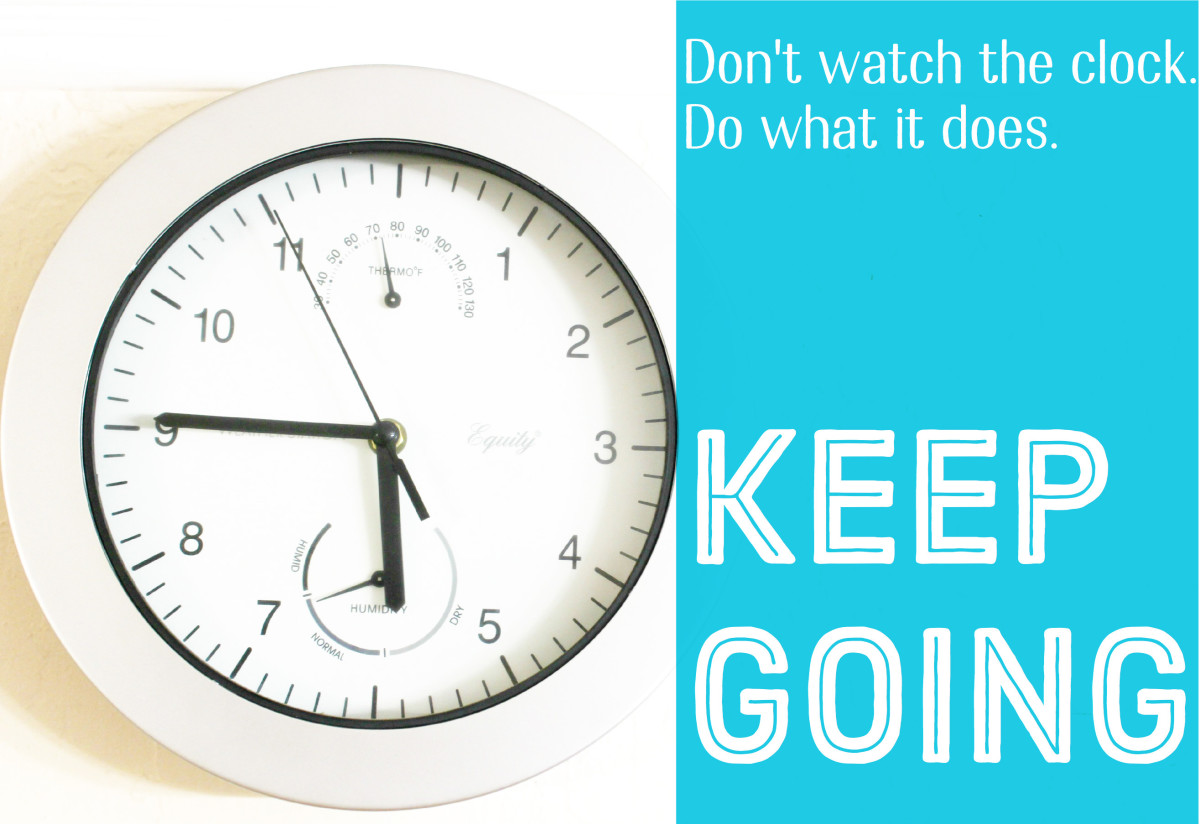 Don't watch the clock—do what it does: keep going.