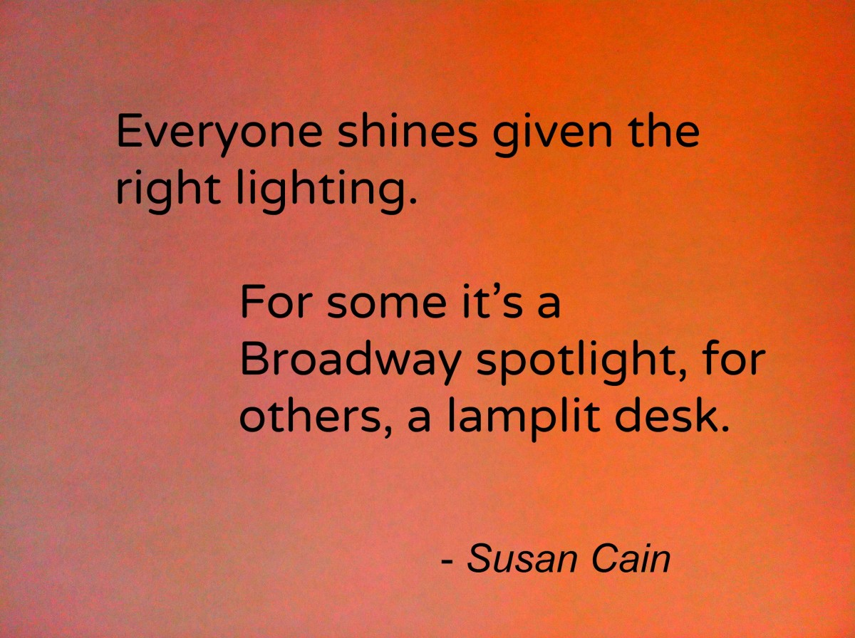 I love this quote by Susan Cain. The world needs both extroverts and introverts!