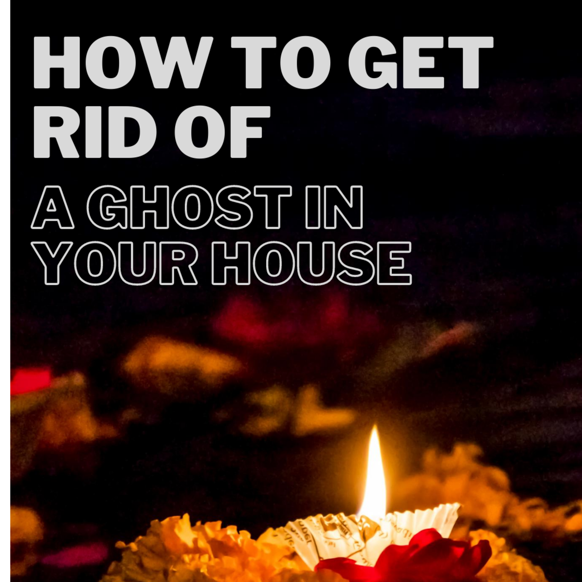 How to Get Rid of Spirits and Ghosts