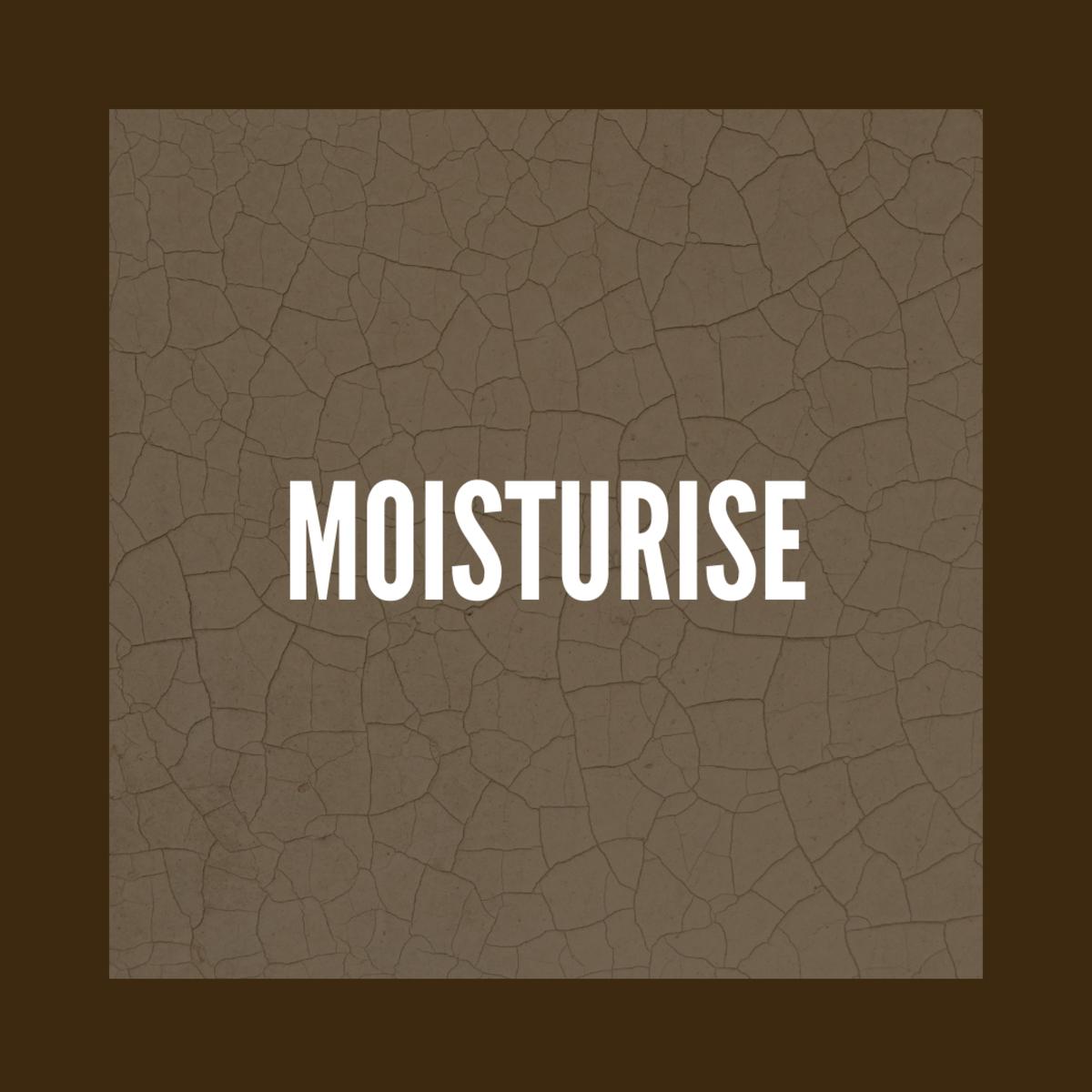 Use a good moisturiser.