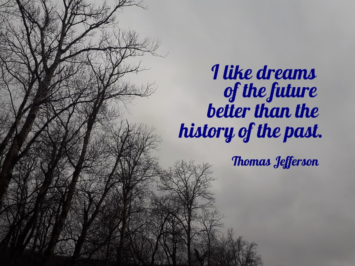 I like dreams of the future better than the history of the past. –Thomas Jefferson