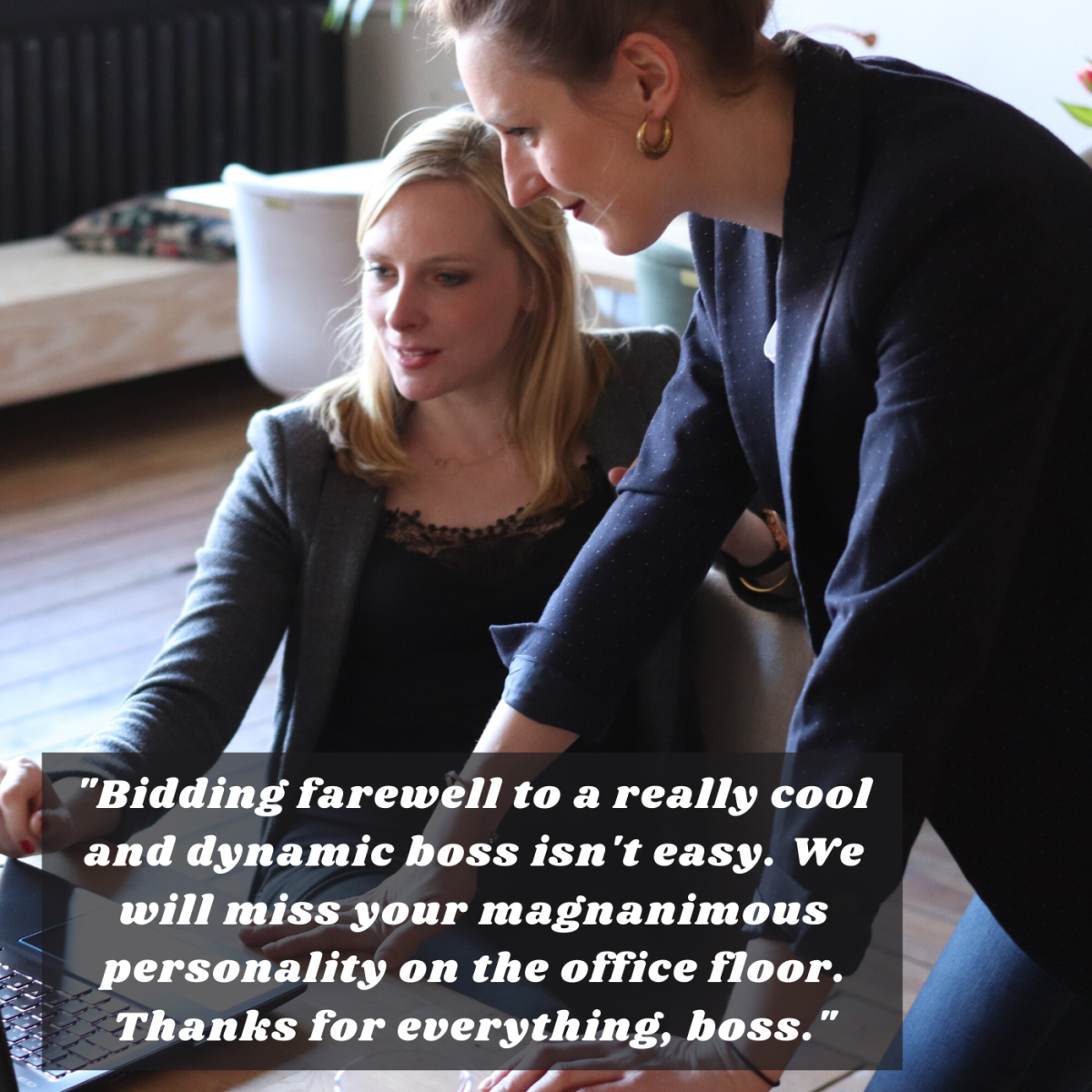 """""""Bidding farewell to a really cool and dynamic boss isn't easy. We will miss your magnanimous personality on the office floor. Thanks for everything, boss."""""""