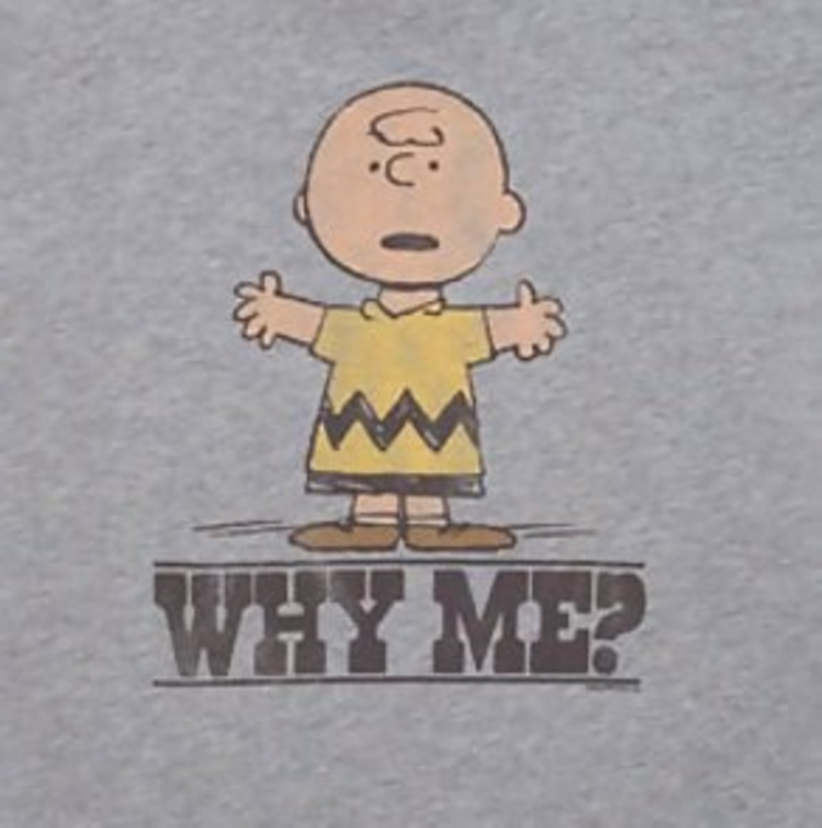 Charlie Brown had legitimate grievances but you don't, so keep it to yourself.