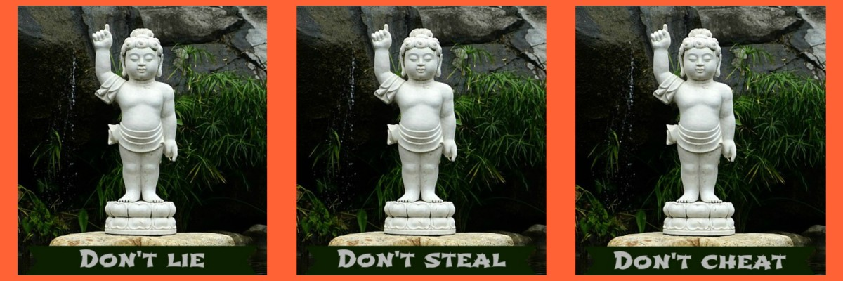 The three commandments for modern day right livelihood: don't lie, don't steal, don't cheat.